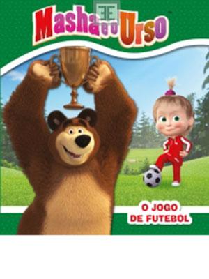 LIVRO MASHA E O URSO - O JOGO DE FUTEBOL