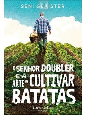 LIVRO O SENHOR DOUBLER E A ARTE DE CULTIVAR BATATAS